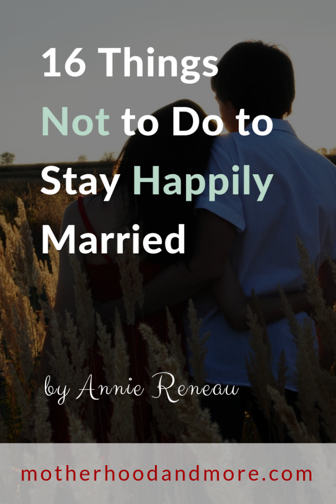 16 Things Not to Do to Stay Happily Married
