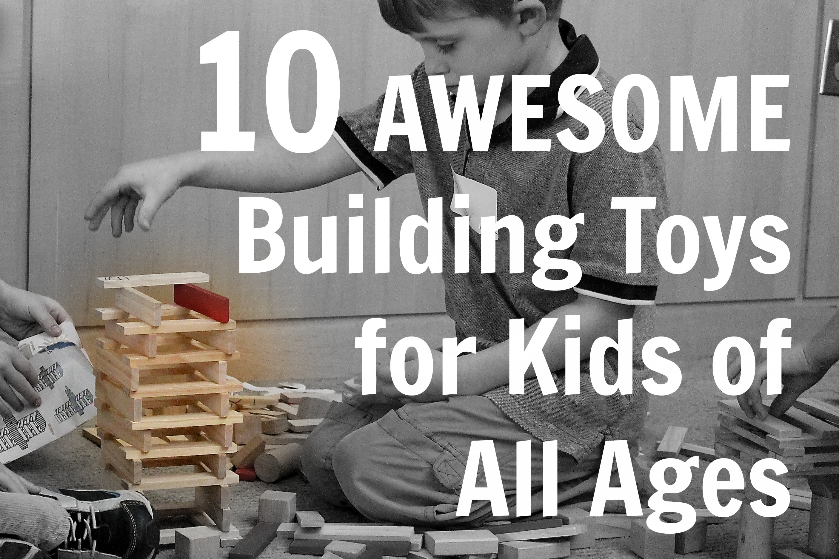 10 Awesome Open Ended Building Toys for Kids of All Ages