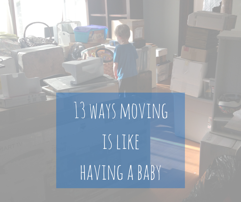 13 Ways MOVINGis like HAVING A BABY