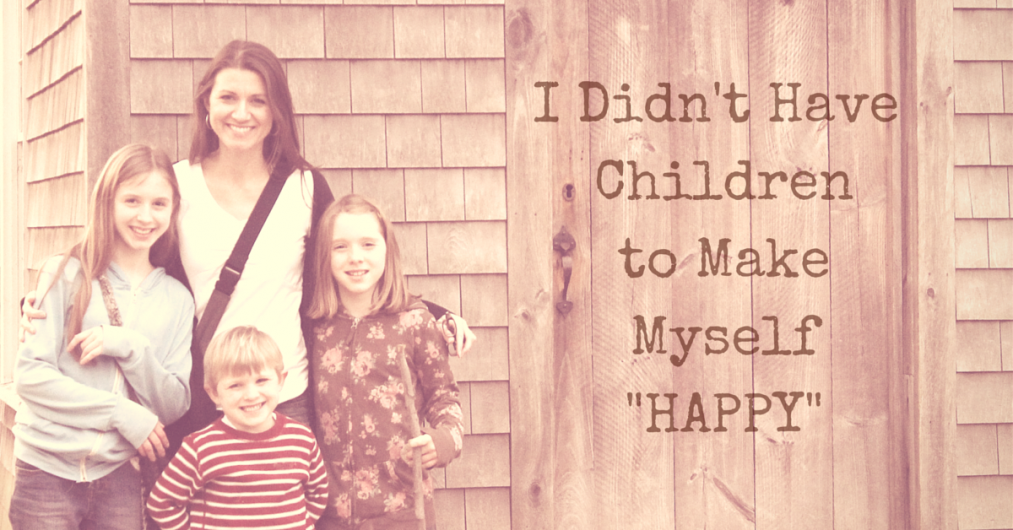 I Didn't HaveKidsto Make MyselfHappy