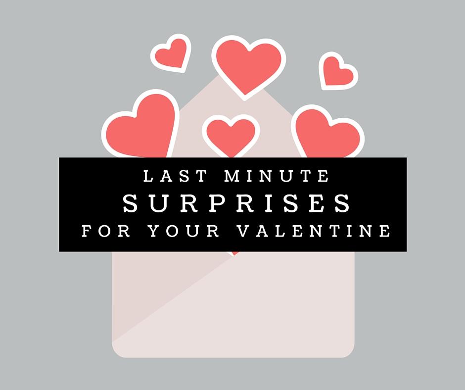 Last Minute Surprises for Your Valentine
