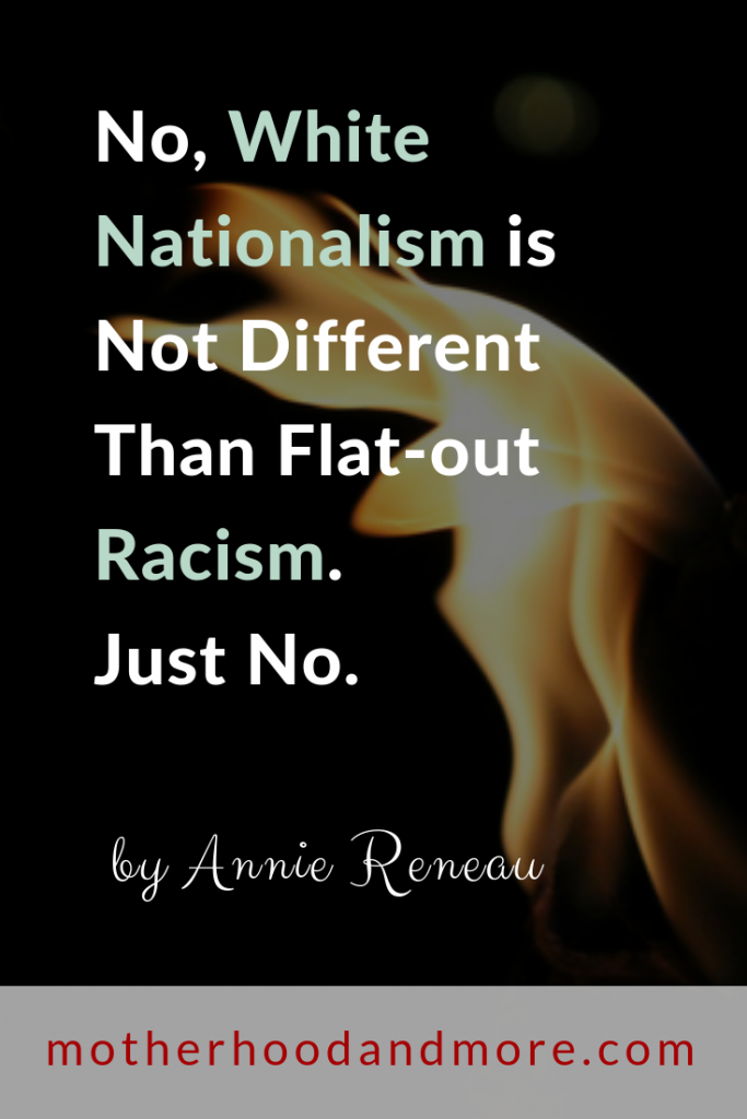 No, White Nationalism is Not Different Than Flat-out Racism. Just No.