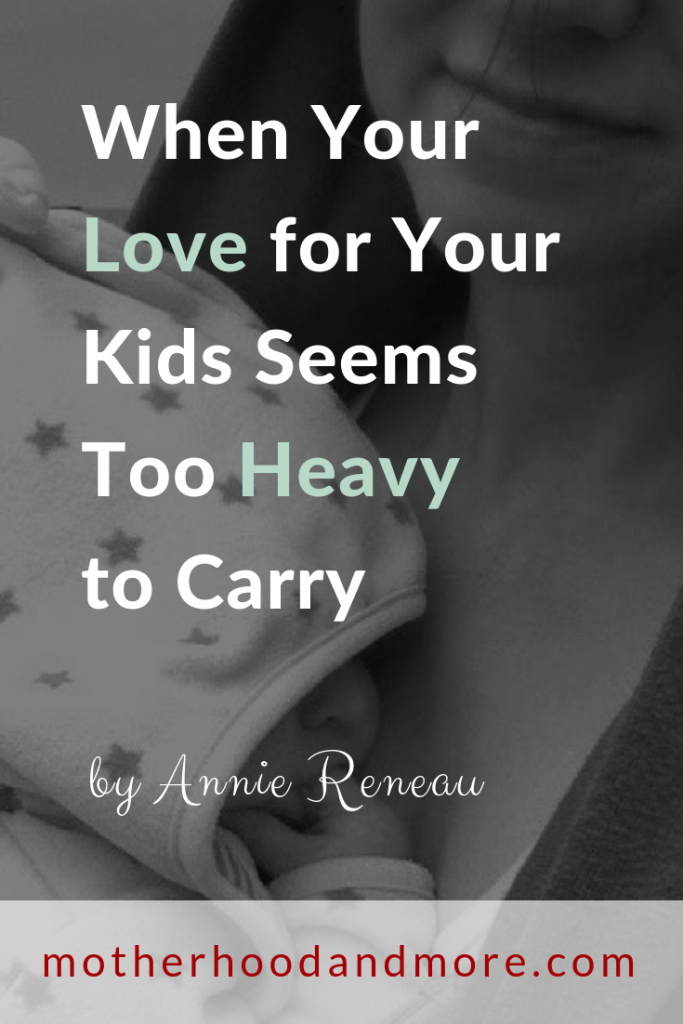 When Your Love for Your Kids Seems Too Heavy to Carry