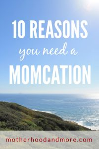 10 Reasons You Need a Momcation
