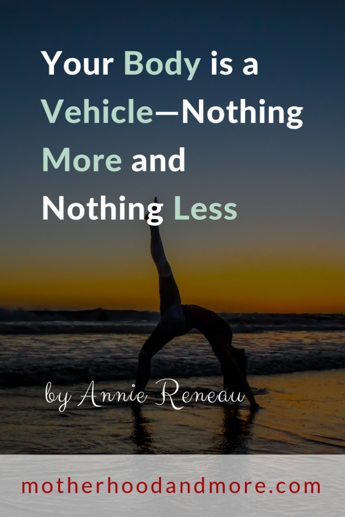Your Body is a Vehicle—Nothing More and Nothing Less