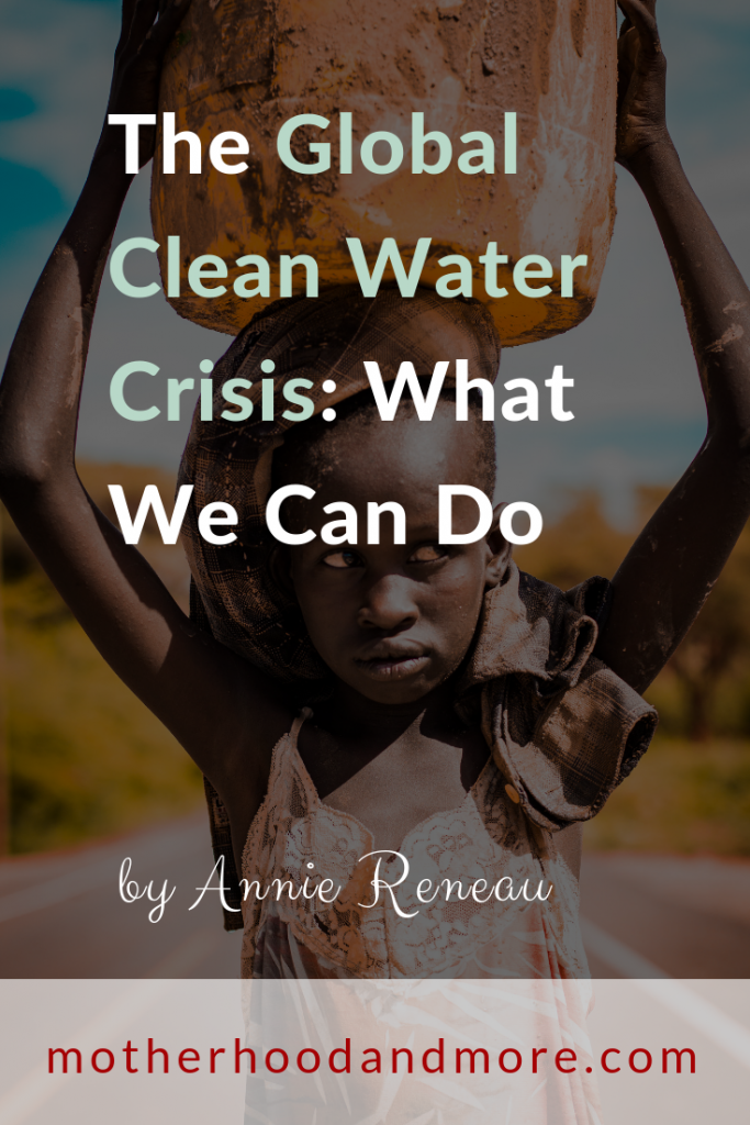 The Global Clean Water Crisis: What We Can Do